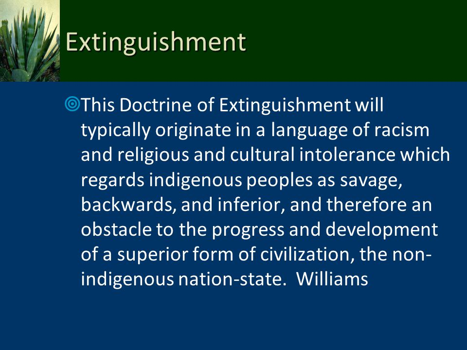 Extinguishment This Doctrine of Extinguishment will typically originate in a language of racism and religious and cultural intolerance which regards i