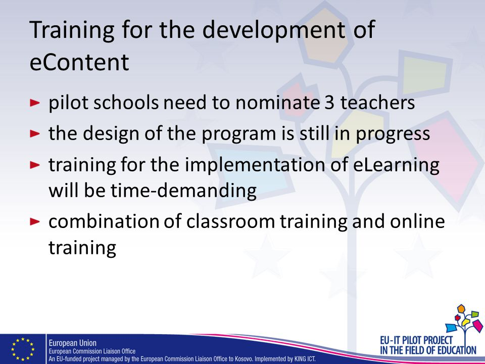 Training for the development of eContent pilot schools need to nominate 3 teachers the design of the program is still in progress training for the imp