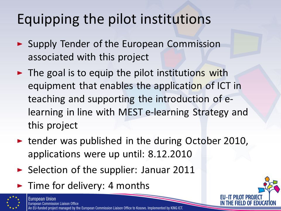 Equipping the pilot institutions Supply Tender of the European Commission associated with this project The goal is to equip the pilot institutions wit