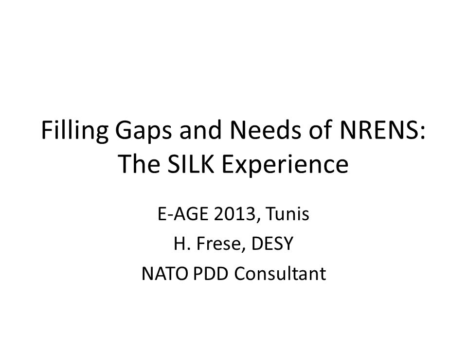Filling Gaps and Needs of NRENS: The SILK Experience E-AGE 2013, Tunis H.