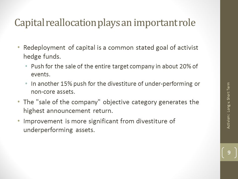 Capital reallocation plays an important role Redeployment of capital is a common stated goal of activist hedge funds.