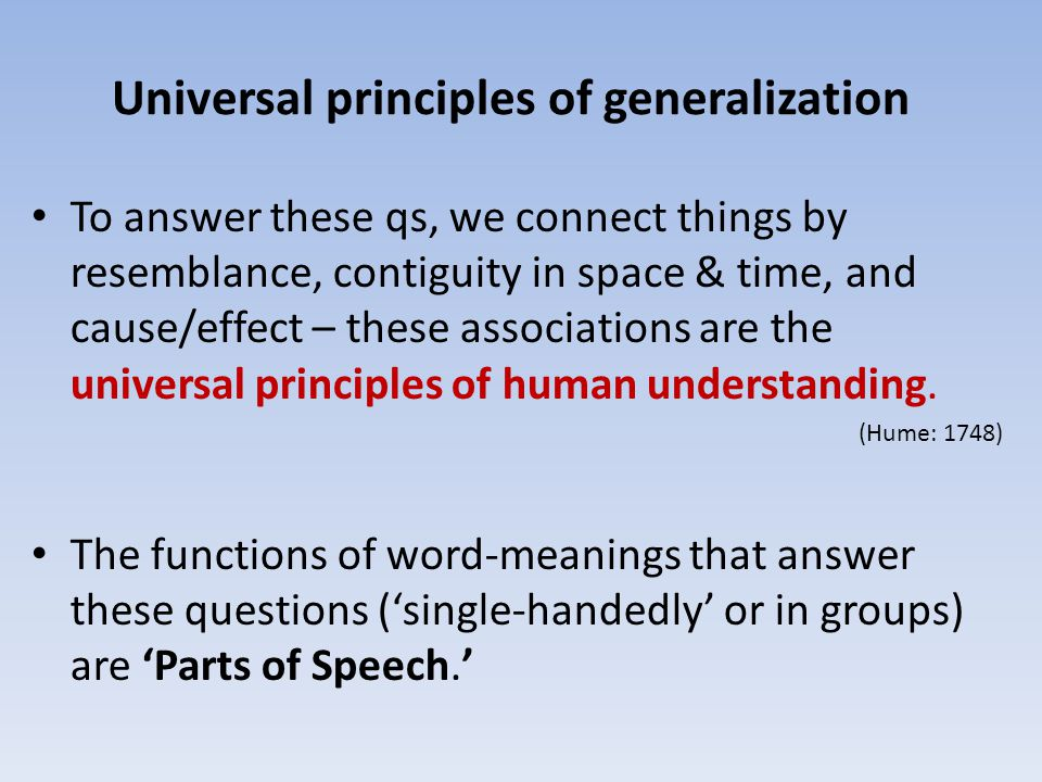 Universal principles of generalization To answer these qs, we connect things by resemblance, contiguity in space & time, and cause/effect – these asso