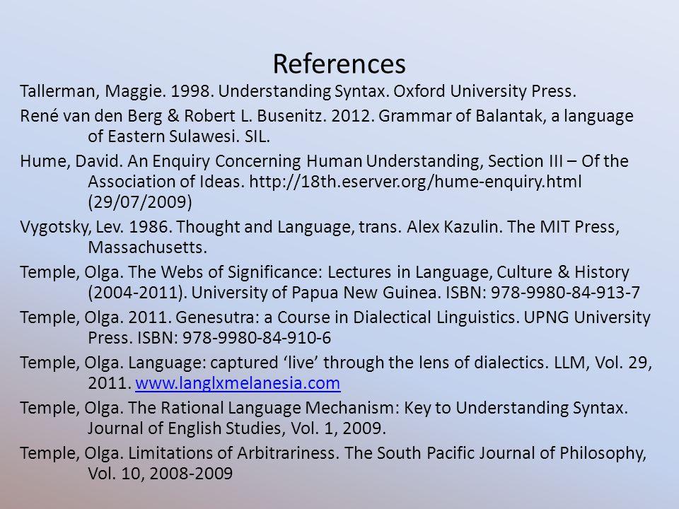 References Tallerman, Maggie. 1998. Understanding Syntax. Oxford University Press. René van den Berg & Robert L. Busenitz. 2012. Grammar of Balantak,