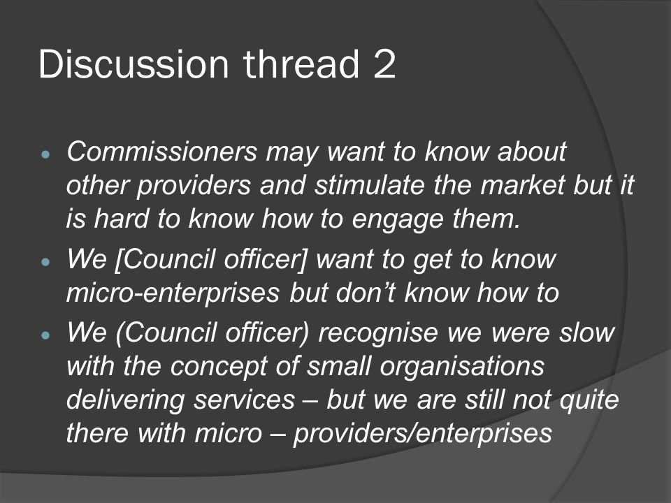 Discussion thread 2 Commissioners may want to know about other providers and stimulate the market but it is hard to know how to engage them.
