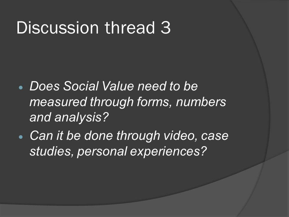 Discussion thread 3 Does Social Value need to be measured through forms, numbers and analysis.