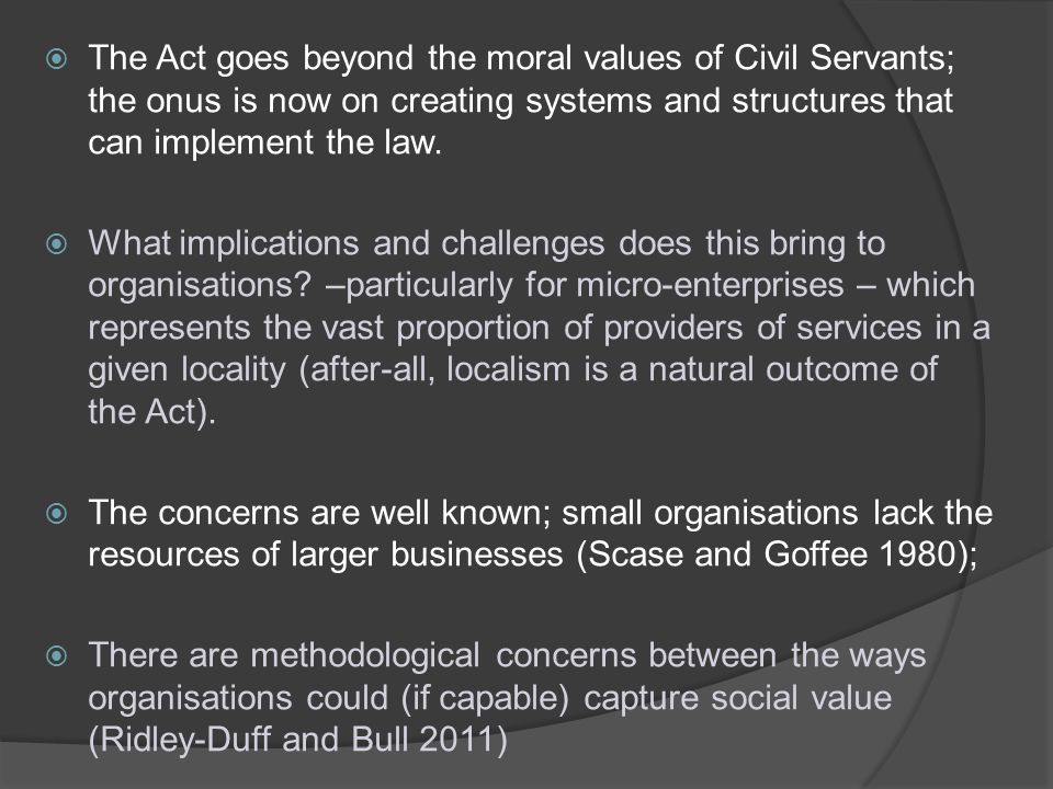 The Act goes beyond the moral values of Civil Servants; the onus is now on creating systems and structures that can implement the law.