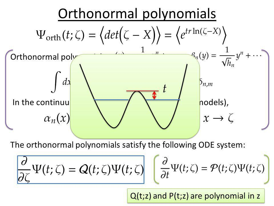 Orthonormal polynomials Orthonormal polynomial: In the continuum limit (at critical points of matrix models), The orthonormal polynomials satisfy the following ODE system: Q(t;z) and P(t;z) are polynomial in z