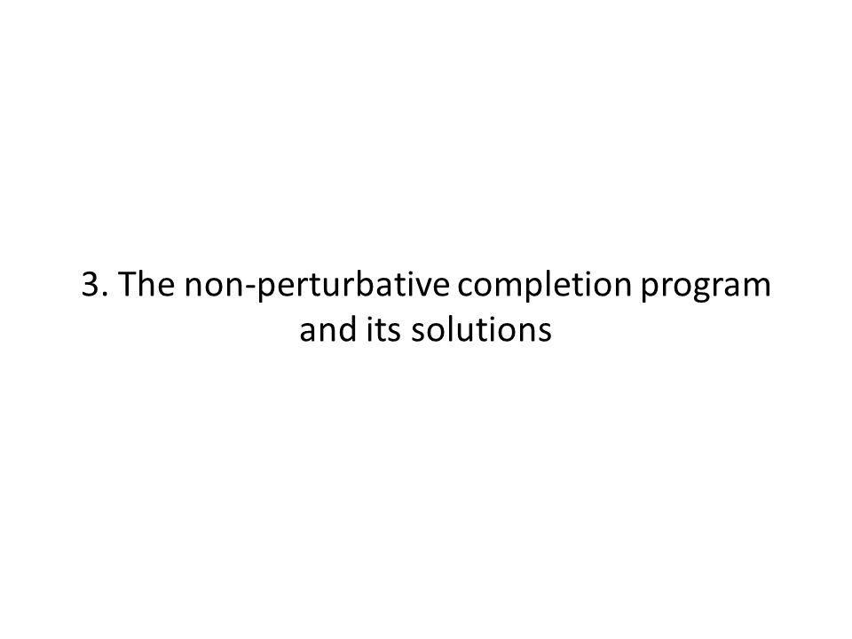 3. The non-perturbative completion program and its solutions