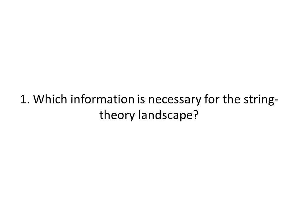 1. Which information is necessary for the string- theory landscape