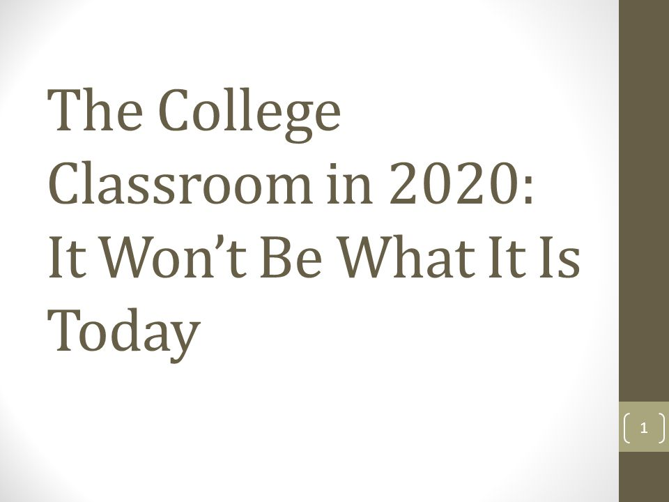 The College Classroom in 2020: It Wont Be What It Is Today 1
