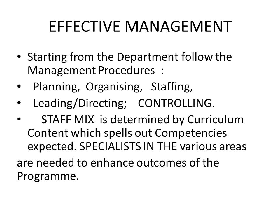 EFFECTIVE MANAGEMENT Starting from the Department follow the Management Procedures : Planning, Organising, Staffing, Leading/Directing; CONTROLLING.