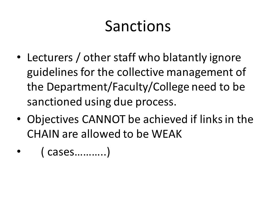Sanctions Lecturers / other staff who blatantly ignore guidelines for the collective management of the Department/Faculty/College need to be sanctioned using due process.