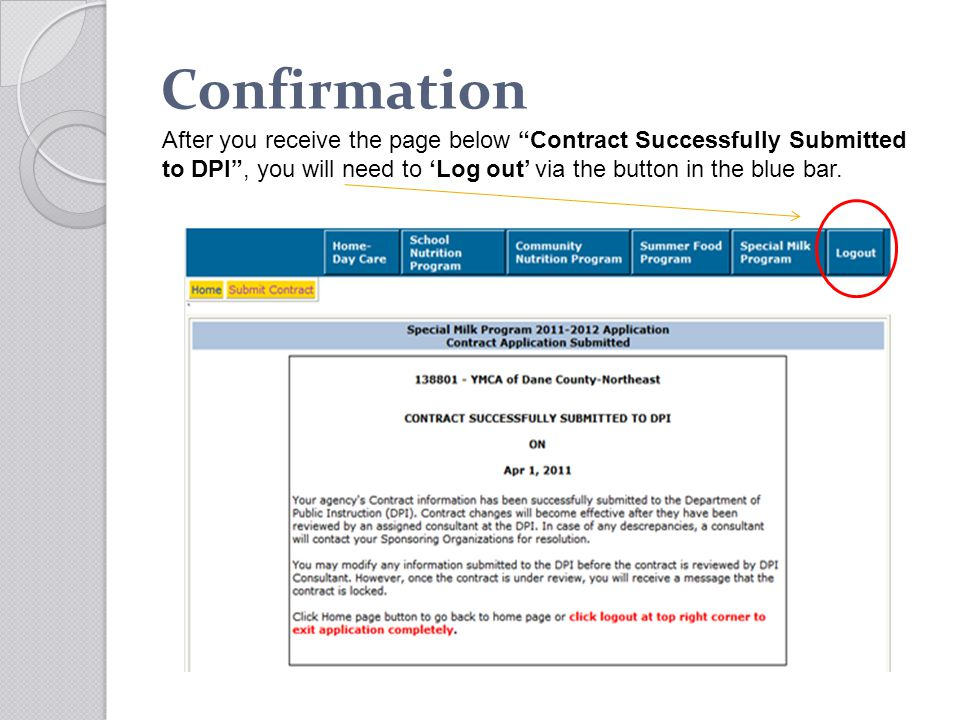 Confirmation After you receive the page below Contract Successfully Submitted to DPI, you will need to Log out via the button in the blue bar.