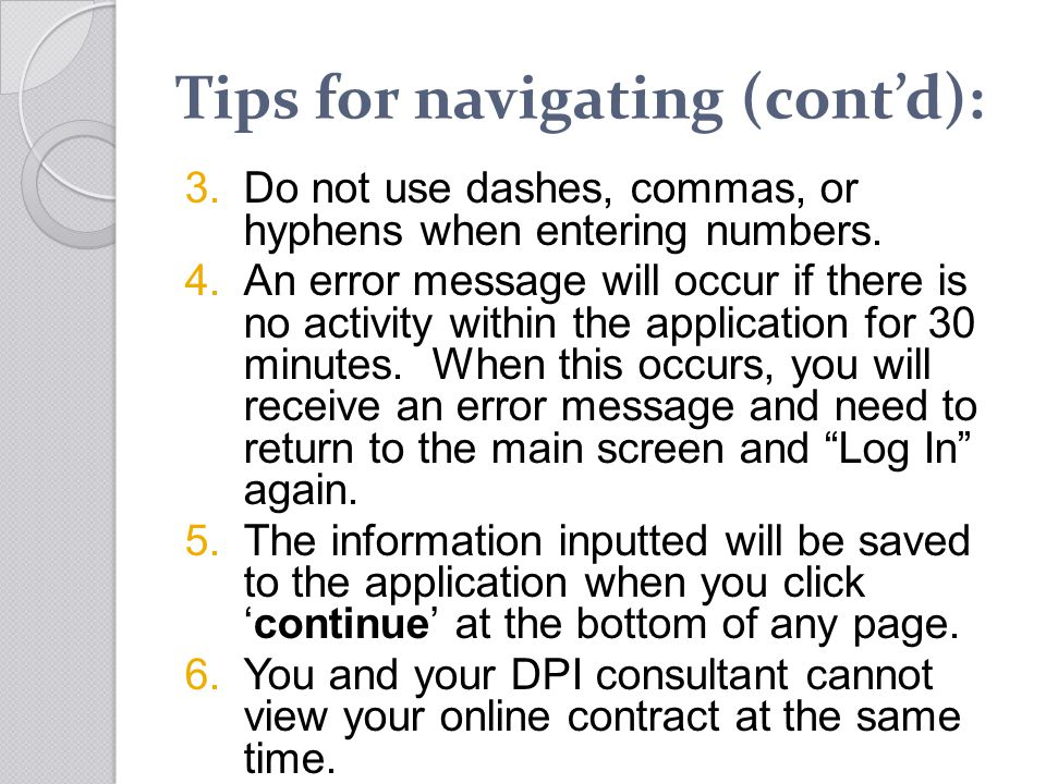 Tips for navigating (contd): 3.Do not use dashes, commas, or hyphens when entering numbers. 4.An error message will occur if there is no activity with