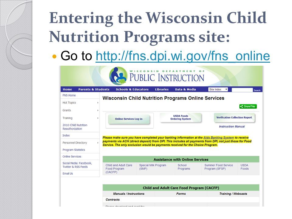 Entering the Wisconsin Child Nutrition Programs site: Go to http://fns.dpi.wi.gov/fns_onlinehttp://fns.dpi.wi.gov/fns_online