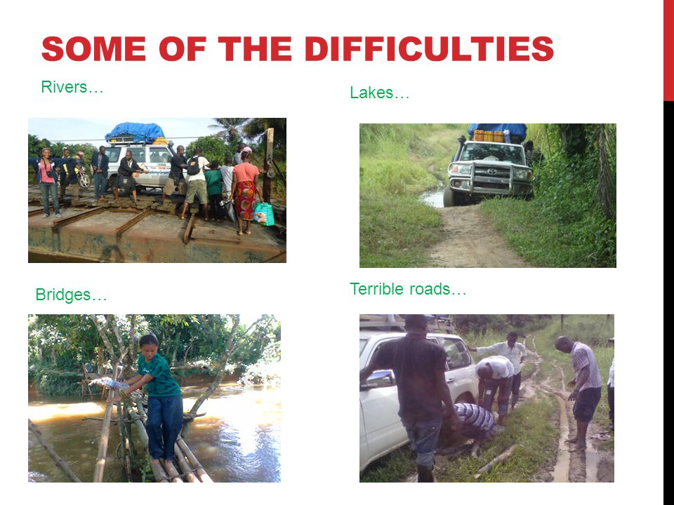 SOME OF THE DIFFICULTIES Rivers… Lakes… Bridges… Terrible roads…