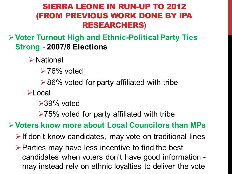 SIERRA LEONE IN RUN-UP TO 2012 (FROM PREVIOUS WORK DONE BY IPA RESEARCHERS ) Voter Turnout High and Ethnic-Political Party Ties Strong - 2007/8 Electi