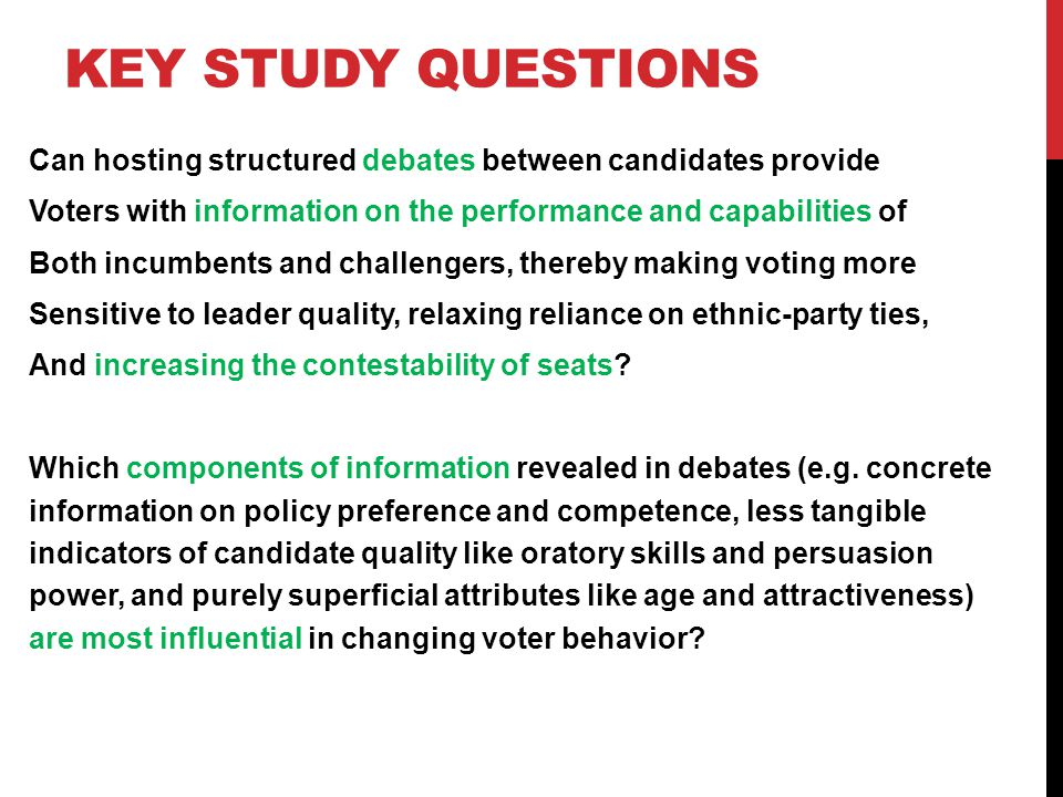KEY STUDY QUESTIONS Can hosting structured debates between candidates provide Voters with information on the performance and capabilities of Both incu