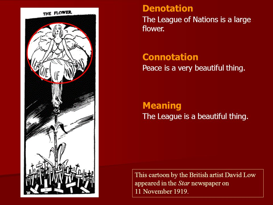 The League of Nations is a large flower. Peace is a very beautiful thing. Denotation Connotation Meaning The League is a beautiful thing. This cartoon