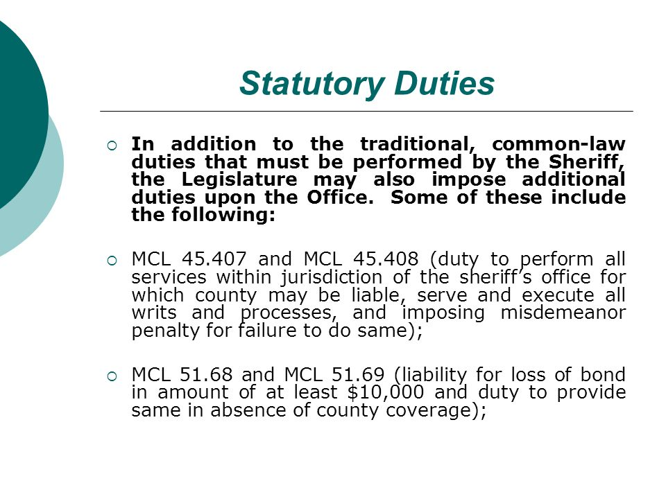 Statutory Duties In addition to the traditional, common-law duties that must be performed by the Sheriff, the Legislature may also impose additional duties upon the Office.