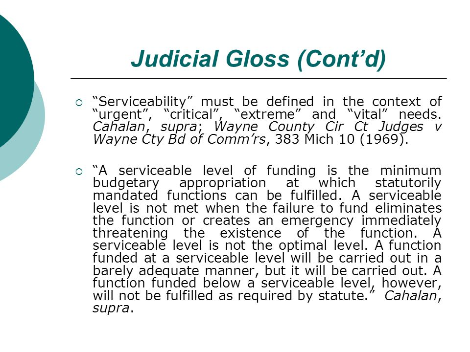 Judicial Gloss (Contd) Serviceability must be defined in the context of urgent, critical, extreme and vital needs. Cahalan, supra; Wayne County Cir Ct