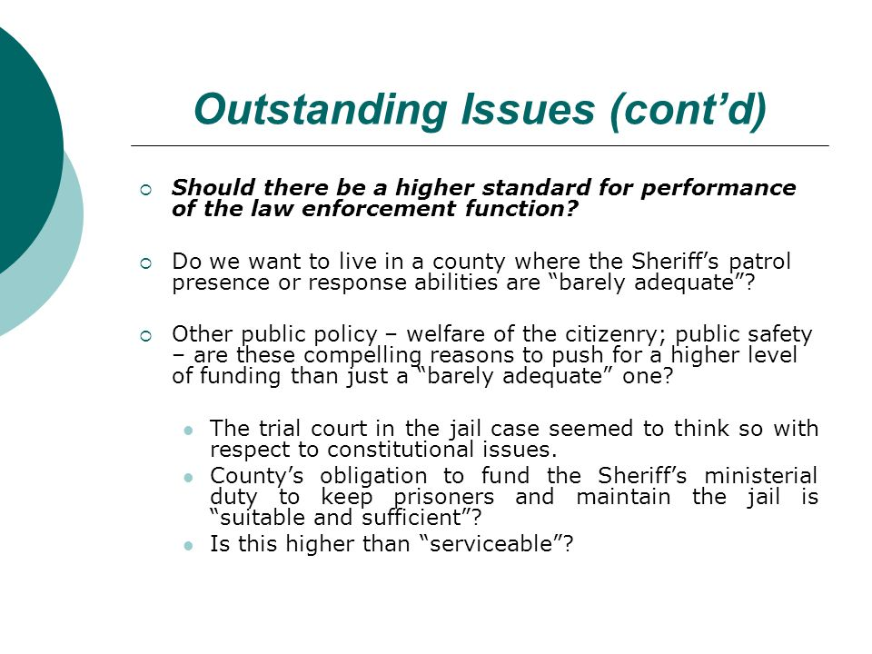Outstanding Issues (contd) Should there be a higher standard for performance of the law enforcement function.