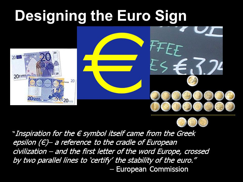 Designing the Euro Sign Inspiration for the symbol itself came from the Greek epsilon (Є)– a reference to the cradle of European civilization – and th