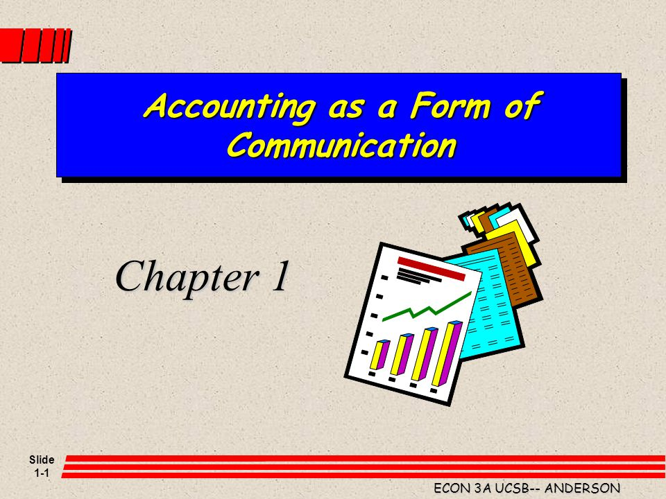 Slide 1-1 ECON 3A UCSB-- ANDERSON Accounting as a Form of Communication Chapter 1