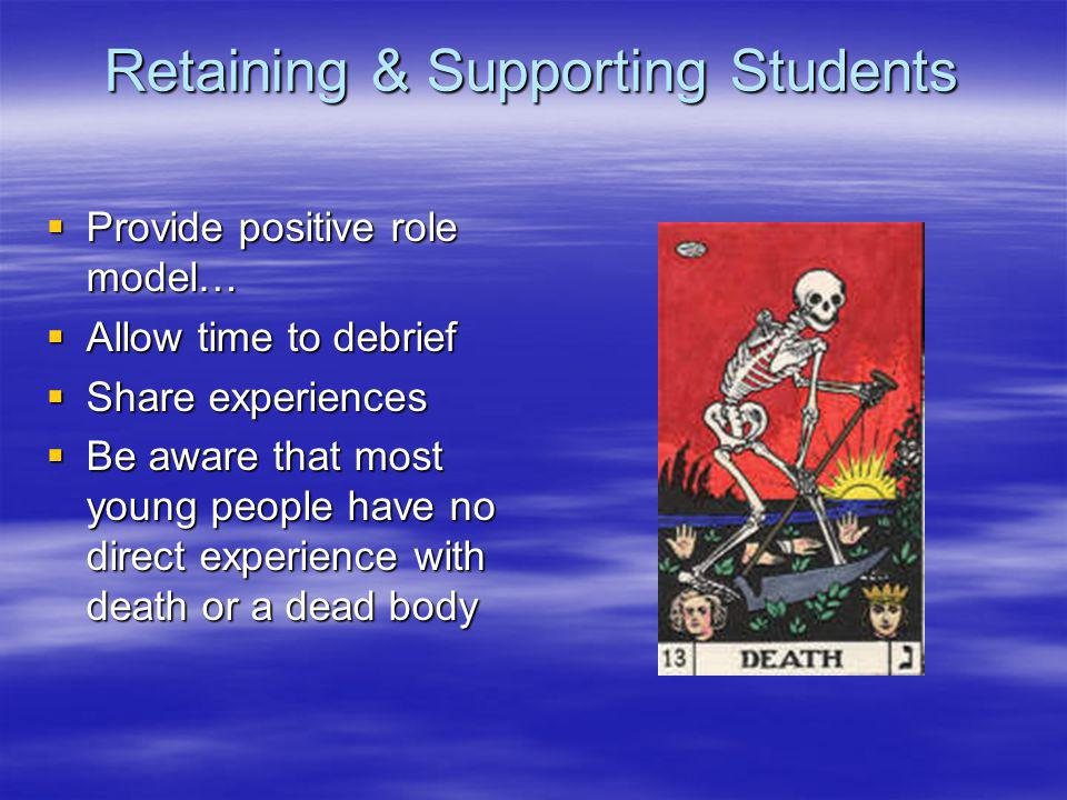 Retaining & Supporting Students Provide positive role model… Provide positive role model… Allow time to debrief Allow time to debrief Share experience