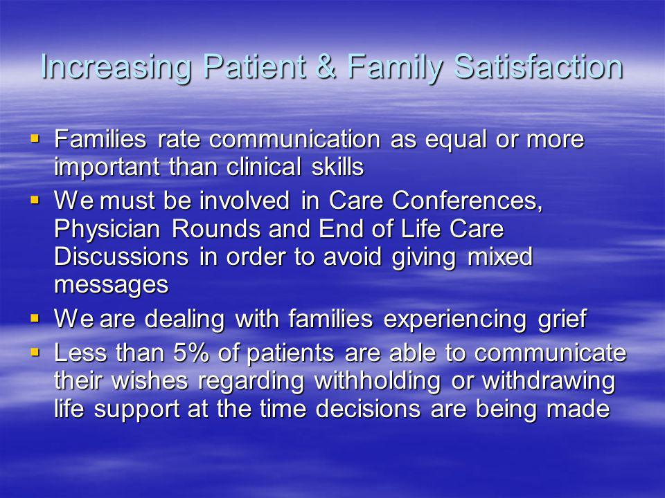 Increasing Patient & Family Satisfaction Families rate communication as equal or more important than clinical skills Families rate communication as eq