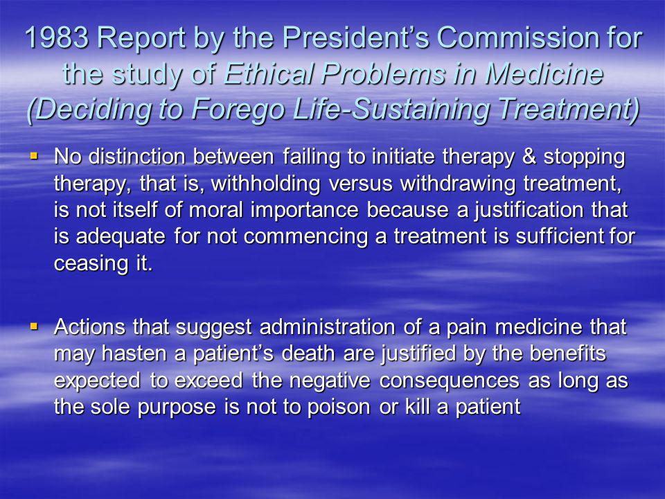 1983 Report by the Presidents Commission for the study of Ethical Problems in Medicine (Deciding to Forego Life-Sustaining Treatment) No distinction b