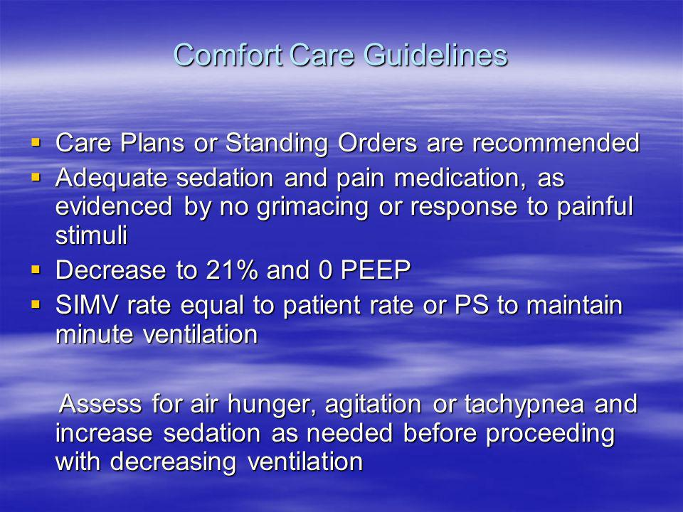Comfort Care Guidelines Care Plans or Standing Orders are recommended Care Plans or Standing Orders are recommended Adequate sedation and pain medicat