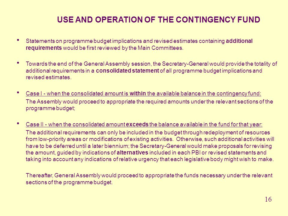 USE AND OPERATION OF THE CONTINGENCY FUND Statements on programme budget implications and revised estimates containing additional requirements would b