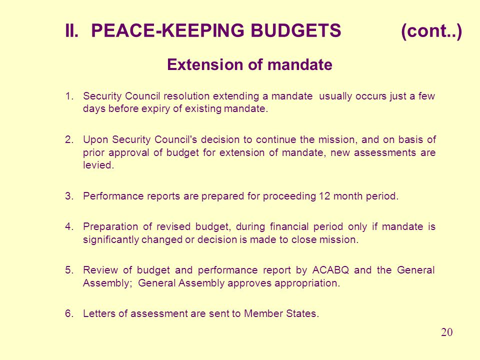 Extension of mandate 1.Security Council resolution extending a mandate usually occurs just a few days before expiry of existing mandate. 2.Upon Securi