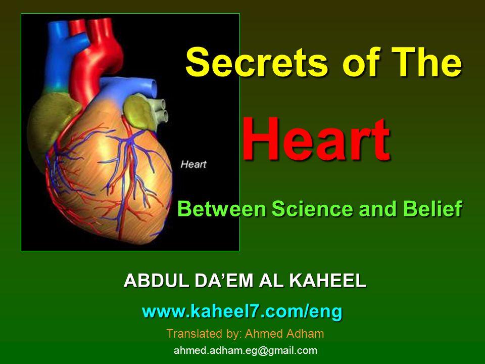 Secrets of The Heart Between Science and Belief ABDUL DAEM AL KAHEEL www.kaheel7.com/eng Translated by: Ahmed Adham ahmed.adham.eg@gmail.com