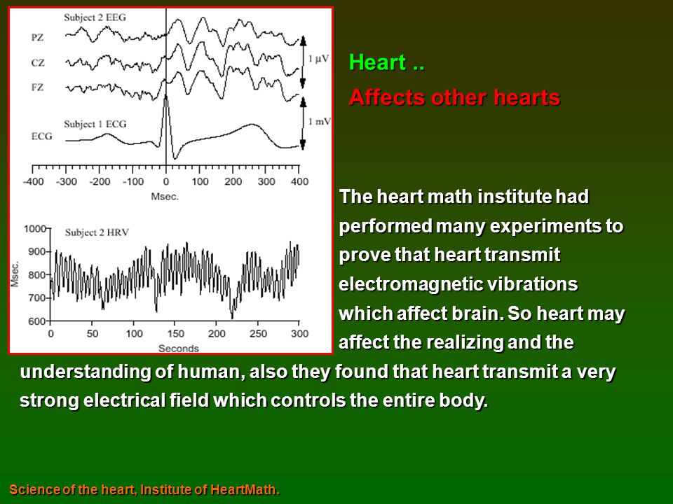 The heart math institute had The heart math institute had performed many experiments to performed many experiments to prove that heart transmit prove