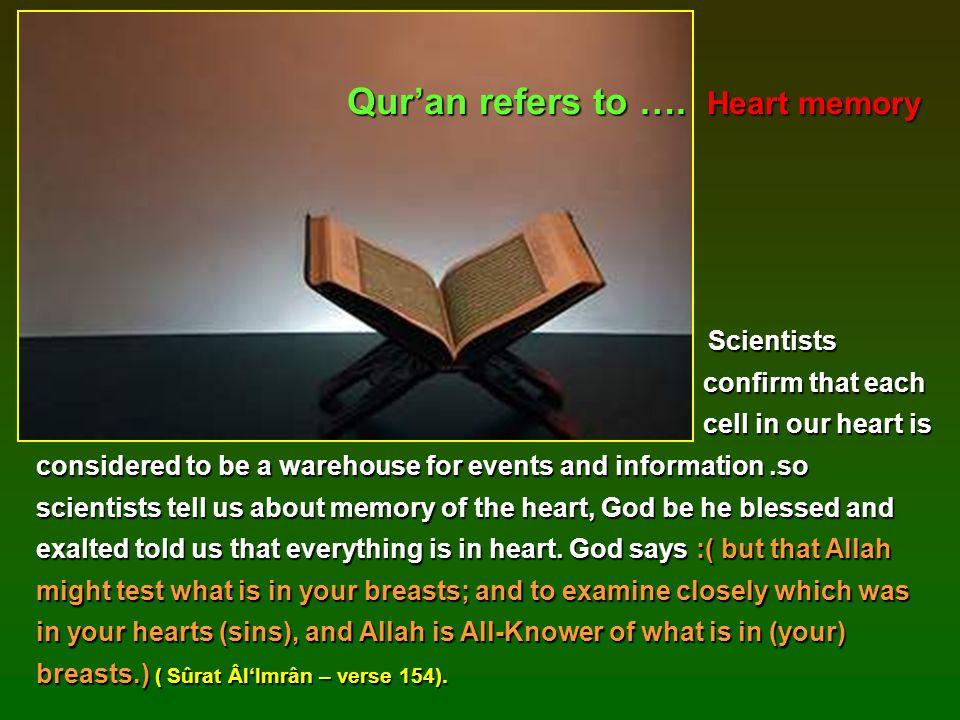 Scientists Scientists confirm that each confirm that each cell in our heart is considered to be a warehouse for events and information.so scientists t