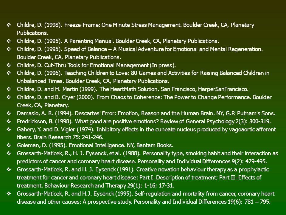 Childre, D. (1998). Freeze-Frame: One Minute Stress Management. Boulder Creek, CA, Planetary Publications. Childre, D. (1995). A Parenting Manual. Bou