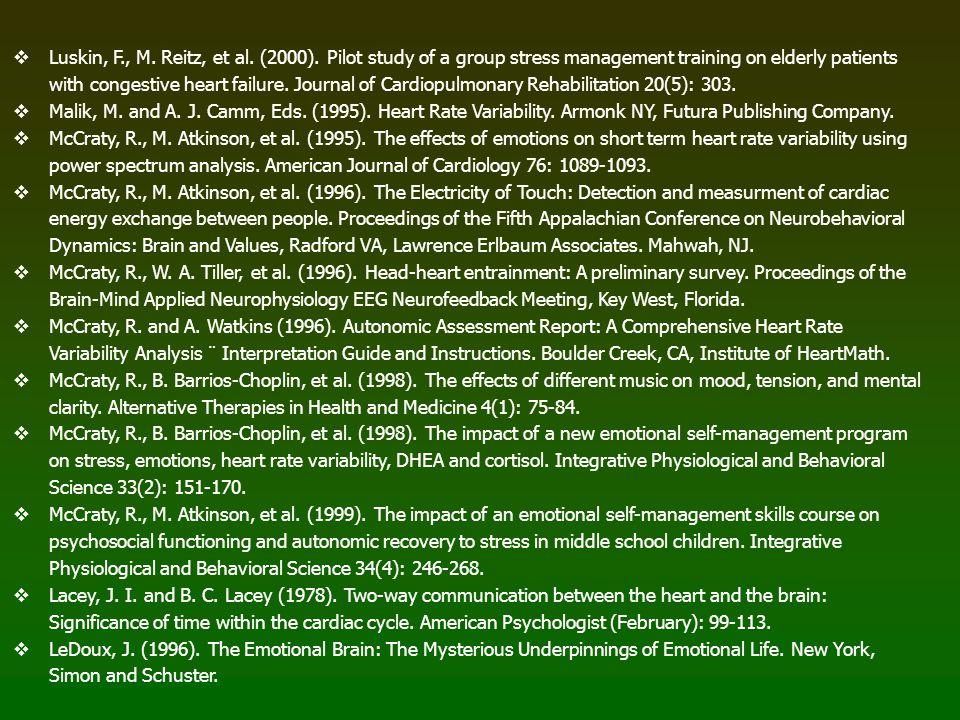 Luskin, F., M. Reitz, et al. (2000). Pilot study of a group stress management training on elderly patients with congestive heart failure. Journal of C