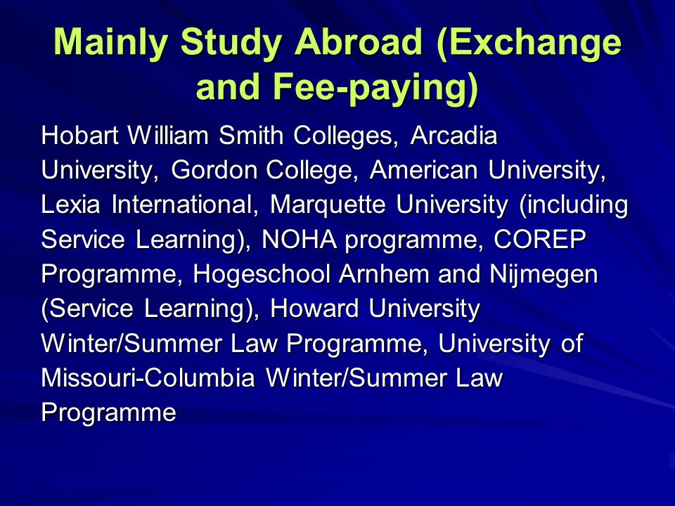 Mainly Study Abroad (Exchange and Fee-paying) Hobart William Smith Colleges, Arcadia University, Gordon College, American University, Lexia Internatio