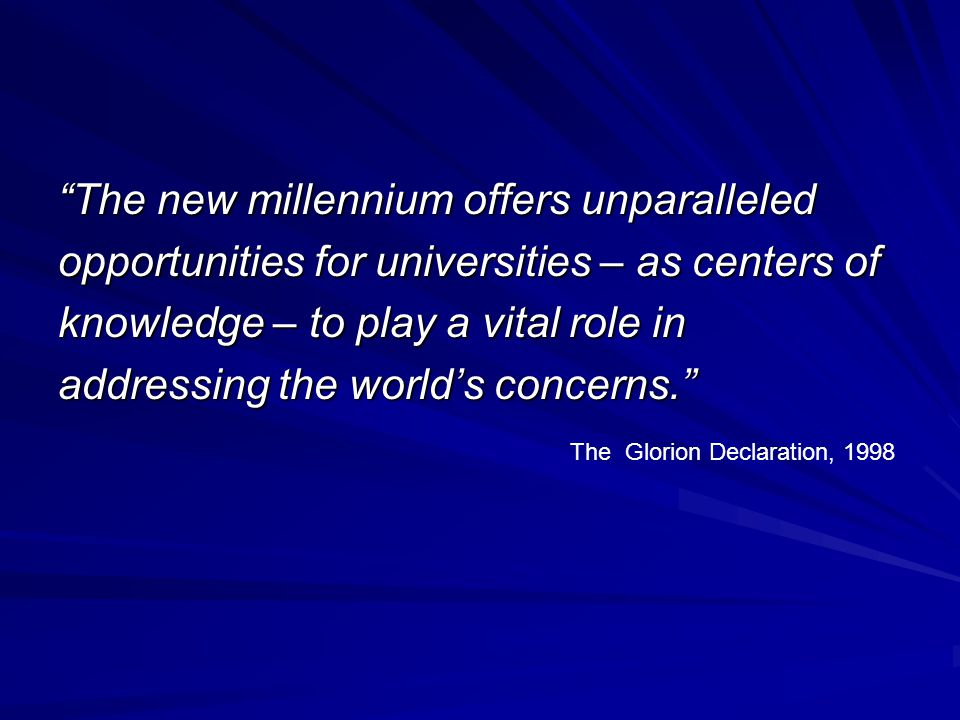 The new millennium offers unparalleled opportunities for universities – as centers of knowledge – to play a vital role in addressing the worlds concer