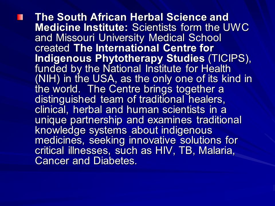 The South African Herbal Science and Medicine Institute: Scientists form the UWC and Missouri University Medical School created The International Cent