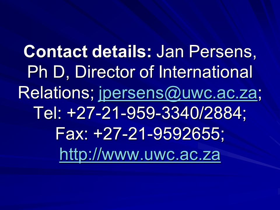 Contact details: Jan Persens, Ph D, Director of International Relations; jpersens@uwc.ac.za; Tel: +27-21-959-3340/2884; Fax: +27-21-9592655; http://ww