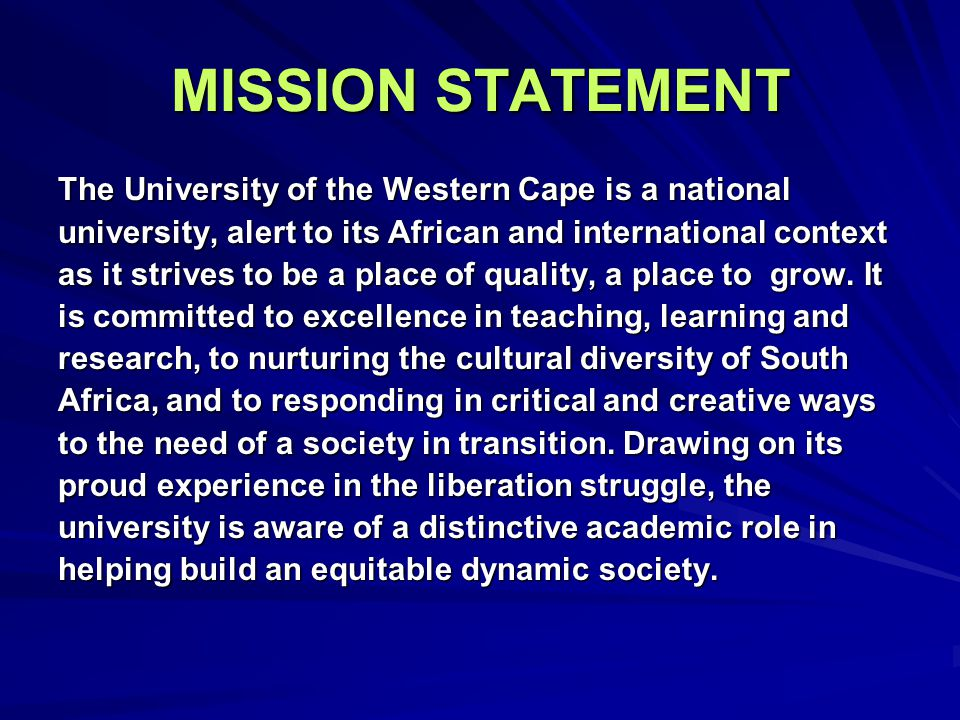MISSION STATEMENT The University of the Western Cape is a national university, alert to its African and international context as it strives to be a pl