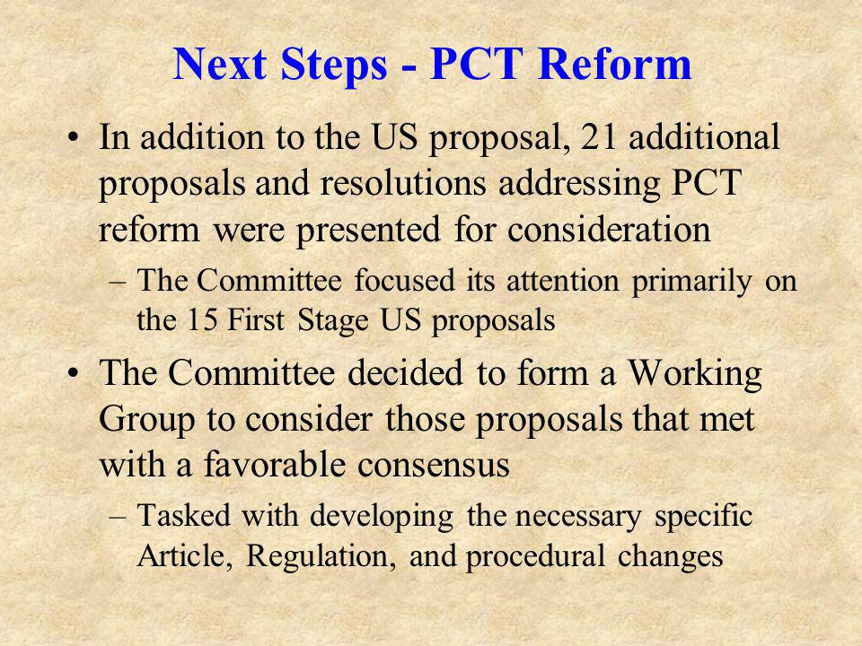 Next Steps - PCT Reform In addition to the US proposal, 21 additional proposals and resolutions addressing PCT reform were presented for consideration