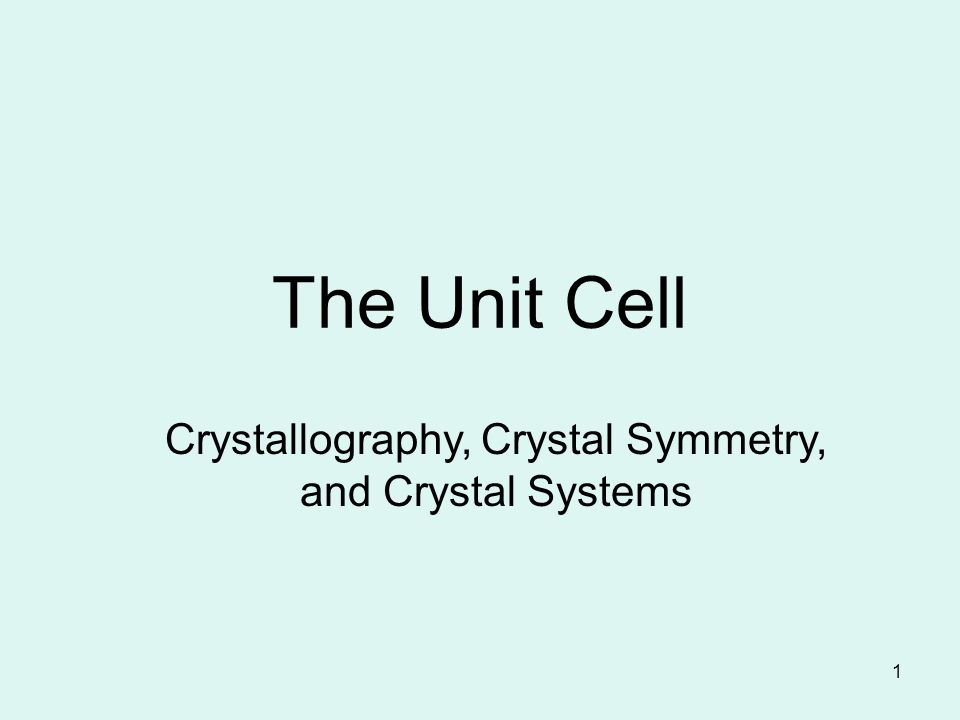 1 The Unit Cell Crystallography, Crystal Symmetry, and Crystal Systems