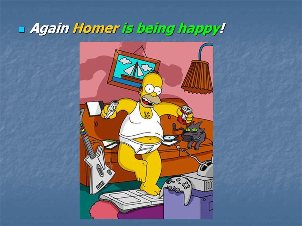 Again Homer is being happy! Again Homer is being happy!