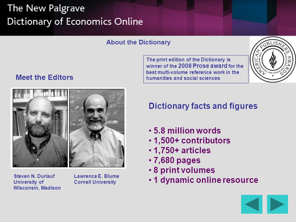 Meet the Editors Dictionary facts and figures 5.8 million words 1,500+ contributors 1,750+ articles 7,680 pages 8 print volumes 1 dynamic online resou