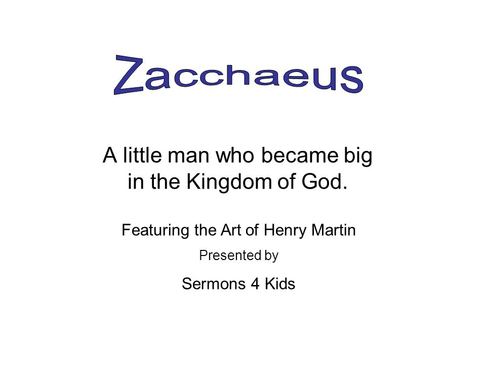 A little man who became big in the Kingdom of God. Featuring the Art of Henry Martin Presented by Sermons 4 Kids