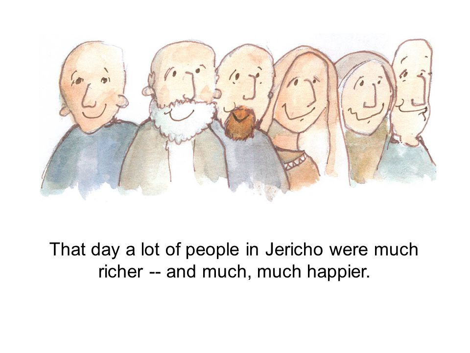 That day a lot of people in Jericho were much richer -- and much, much happier.